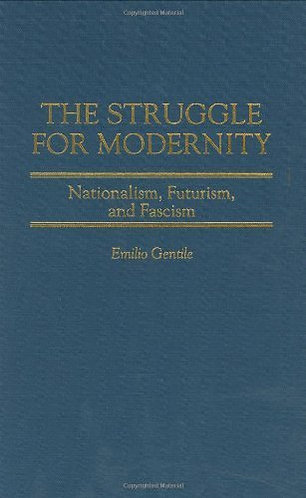 The Struggle for Modernity: Nationalism, Futurism and Fascism (Italian American)