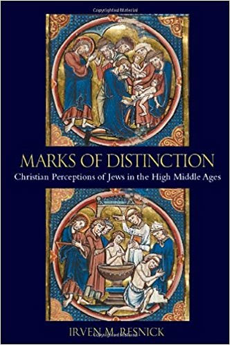 Marks of Distinction: Christian Perceptions of Jews in the High Middle Ages
