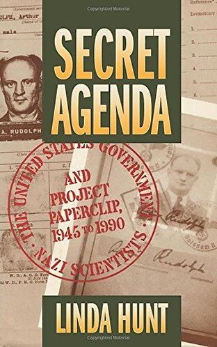 Secret Agenda The U.S. Government, Nazi Scientists & Project Paperclip 1945-1990