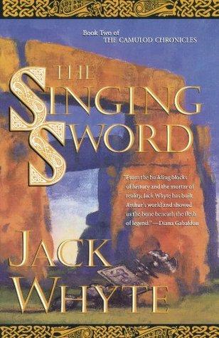 The Singing Sword (Arthur the Legend #2) by Jack Whyte [Digital]