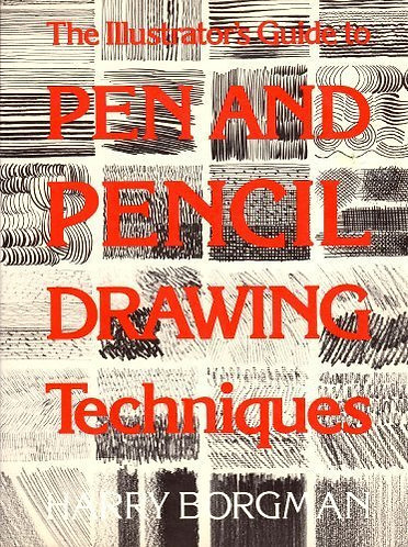 The Illustrator's Guide to Pen and Pencil Drawing Techniques by Harry Borgman
