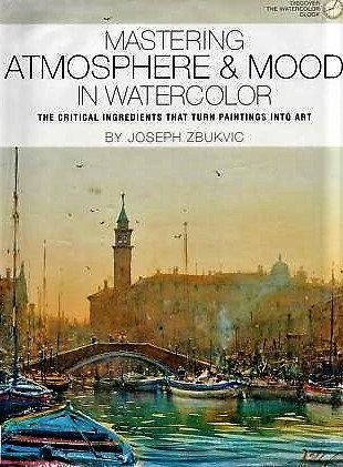 Mastering Atmosphere & Mood in Watercolor by Joseph Zbukvic [eBook]