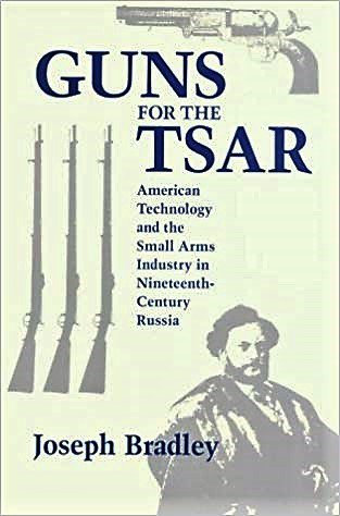 Guns For the Tsar: American Technology & Small Arms Industry 19th Century Russia