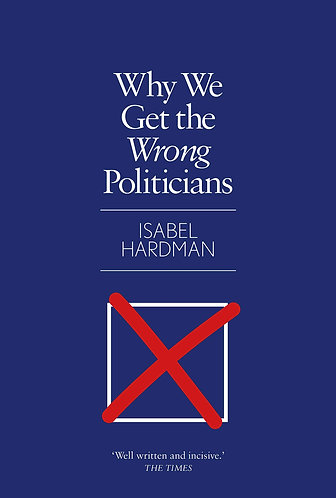 Why We Get the Wrong Politicians by Isabel Hardman [eBook]