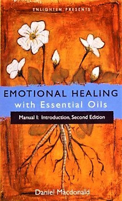 Emotional Healing with Essential Oils Manual I: Introduction- Macdonald [eBook]