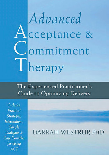 Advanced Acceptance and Commitment Therapy: ACT Practitioner's Guide [eBook]