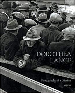 Dorothea Lange : Photographs Of A Lifetime : An Aperture Monograph by R. Coles