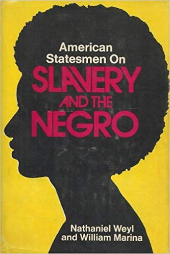 American Statesmen on Slavery and the Negro by Nathaniel Weyl & William Marina