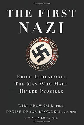 The First Nazi: Erich Ludendorff, The Man Who Made Hitler Possible [eBook]