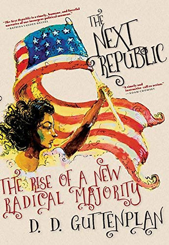 The Next Republic: The Rise of a New Radical Majority [eBook] by D. Guttenplan