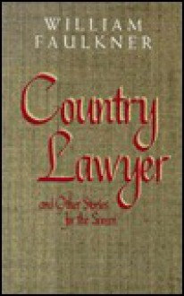 Country Lawyer and Other Stories for the Screen by William Faulkner [eBook]
