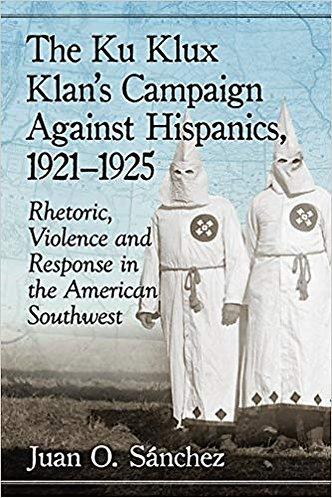 The Ku Klux Klan's Campaign Against Hispanics 1921-1925 Rhetoric, Violence [PDF]