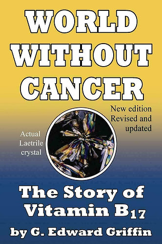 World Without Cancer: The Story of Vitamin B17 by G. Edward Griffin [eBook]