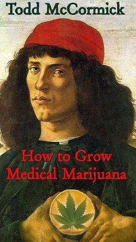 How to Grow Medical Marijuana by Todd McCormick