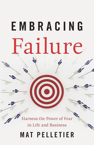 Embracing Failure Harness the Power of Fear in Life & Business [eBook] Pelletier