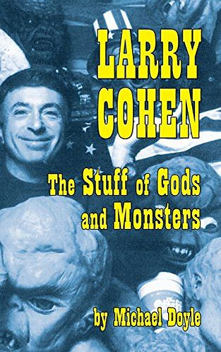 Larry Cohen: The Stuff of Gods and Monsters[eBook]Michael Doyle