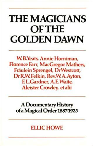 Magicians of the Golden Dawn: A Documentary History of a Magical Order 1887-1923