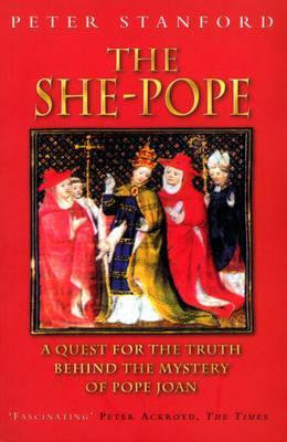 The She-pope: Quest for the Truth Behind the Mystery of Pope Joan by P. Stanford