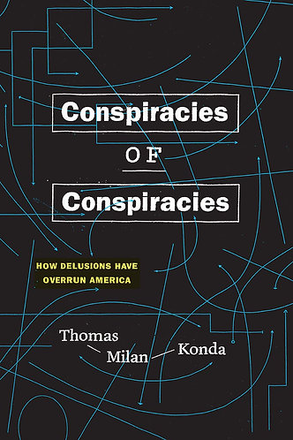 Conspiracies of Conspiracies: How Delusions Have Overrun America [eBook] Milan