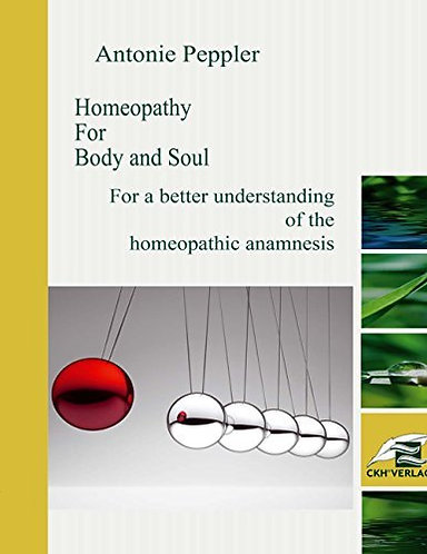 Homeopathy for Body and Soul: Antonie Peppler [eBook]