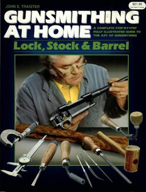 Gunsmithing at Home: Lock Stock & Barrel - A Complete Step-by-Step Guide [PDF]