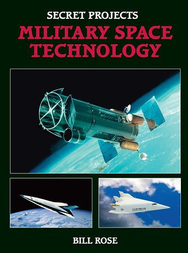 SECRET PROJECTS MILITARY SPACE TECHNOLOGY by Bill Rose [PDF]