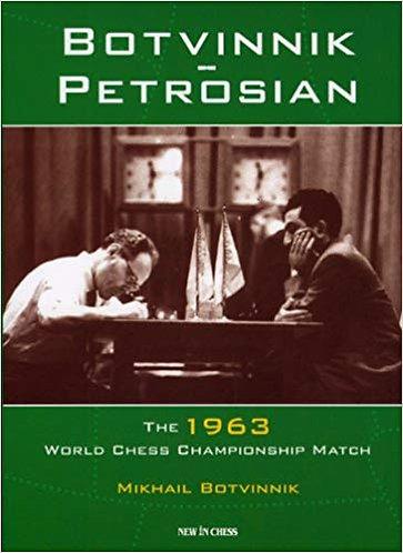 Botvinnik - Petrosian: 1963 World Chess Championship Match by Mikhail Botvinnik