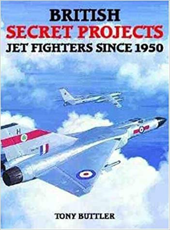 British Secret Projects : Jet Fighters Since 1950 by Tony Buttler [PDF]