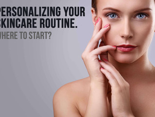 Personalizing Your Skincare Routine. Where To Start?