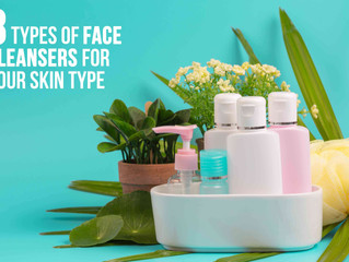 8 Types Of Face Cleansers For Your Skin Type