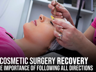 Cosmetic Surgery Recovery:  The Importance of Following All Directions