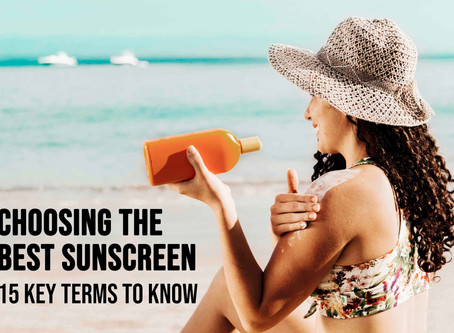Choosing The Best Sunscreen - 15 Key Terms To Know