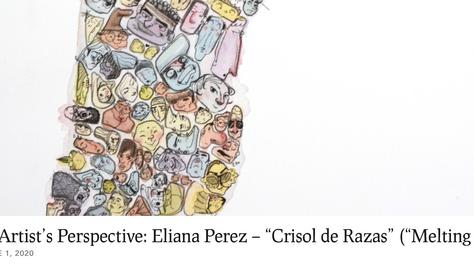 "An Artist's Perspective: Eliana Perez – ""Crisol de Razas"" (""Melting Pot"")"