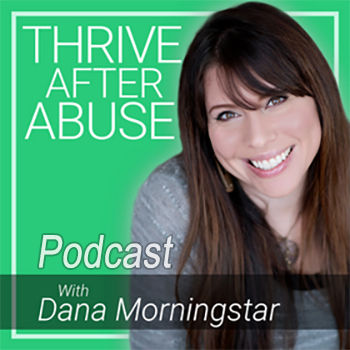 Dana Morningstar, Thrive After Abuse, Podcast