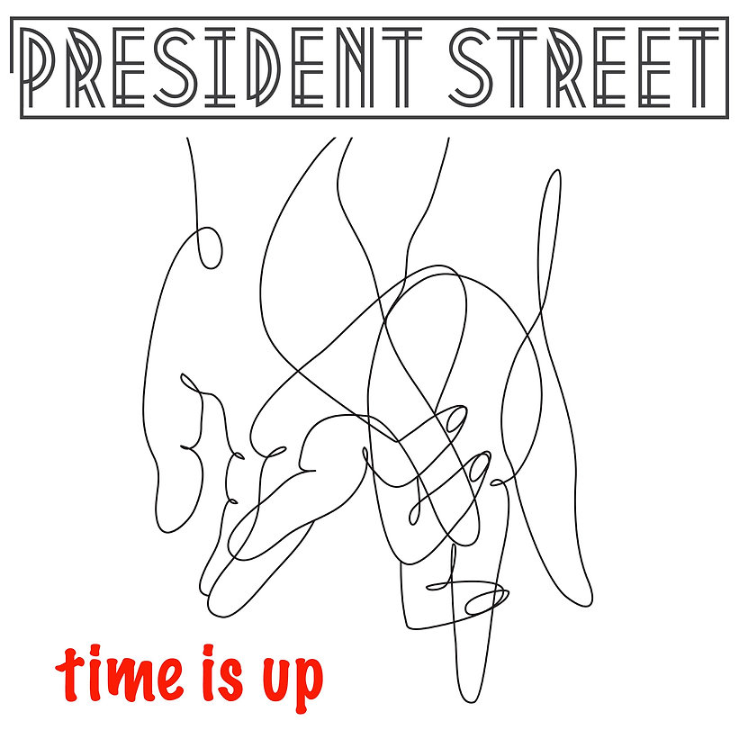 TIME IS UP - Artwork - PRESIDENT STREET.