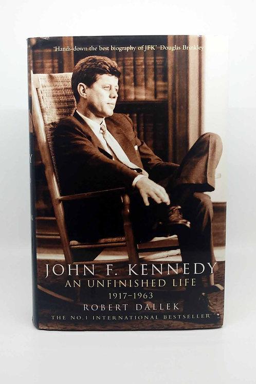 John F. Kennedy : An Unfinished Life 1917-1963 by Robert Dallek