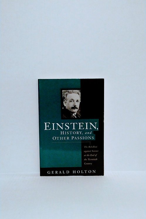 Einstein, History, and Other Passions (Masters of Modern Physics) by Gerald Holt