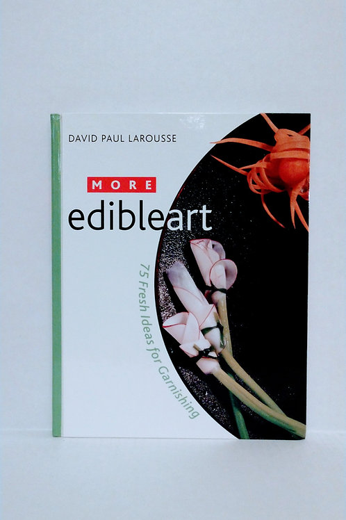 More Edible Art: 75 Fresh Ideas for Garnishing by David Paul Larouss
