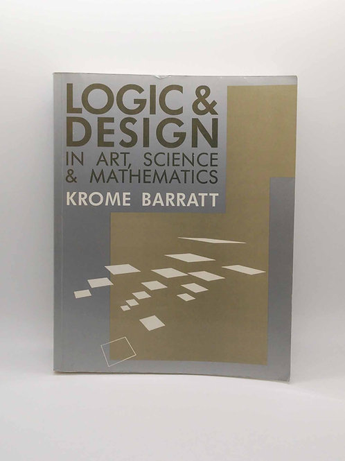 Logic and design: In art, science & mathematics by Krome Barratt