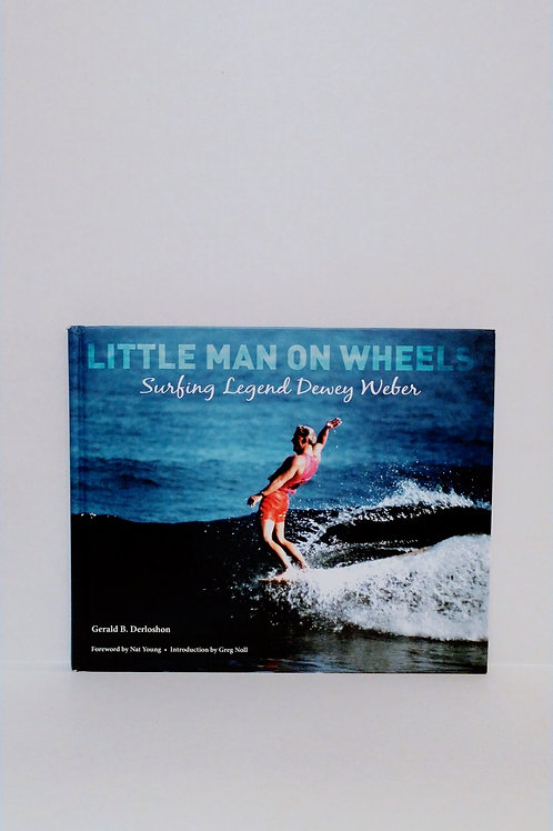 Little Man on Wheels: Surfing Legend Dewey Weber by Gerald B. Derloshon