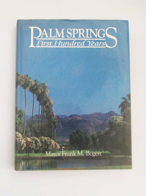 Palm Springs, First Hundred Years by Frank M. Bogert