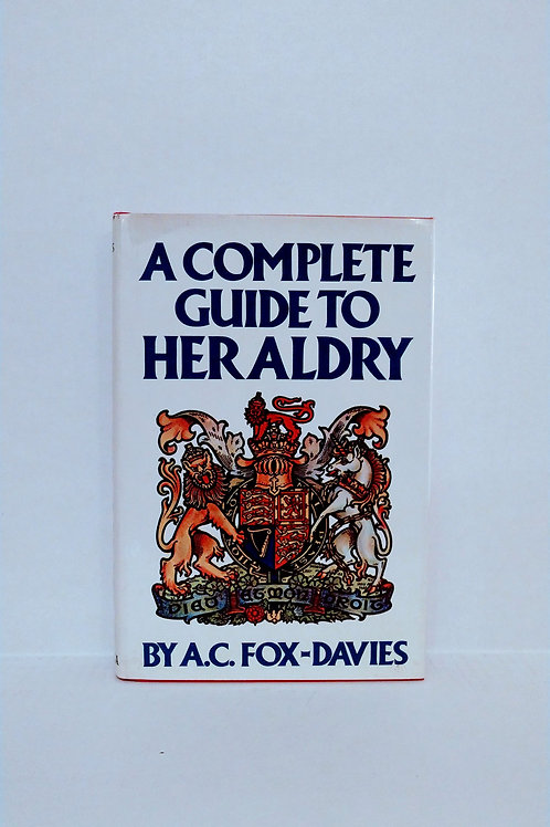 A Complete Guide to Heraldry by Arthur C. Fox-Davies