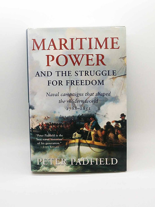 Maritime Power and Struggle for Freedom: Naval Campaigns that Shaped by Padfield
