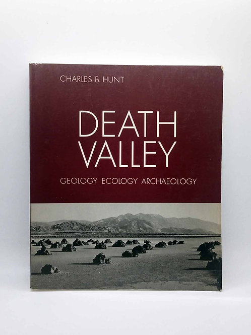 Death Valley: Geology, Ecology, Archaeology by Charles B. Hunt