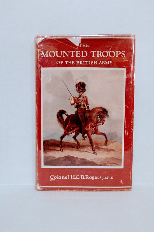 The Mounted Troops of the British Army 1066-1945 by Col. Rogers