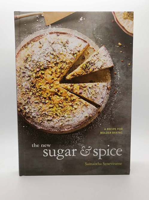 The New Sugar & Spice: A Recipe for Bolder Baking by Samantha Seneviratne