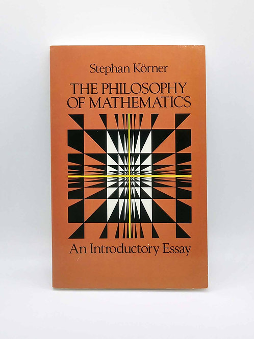 The Philosophy of Mathematics: An Introductory Essay by Stephan Korner