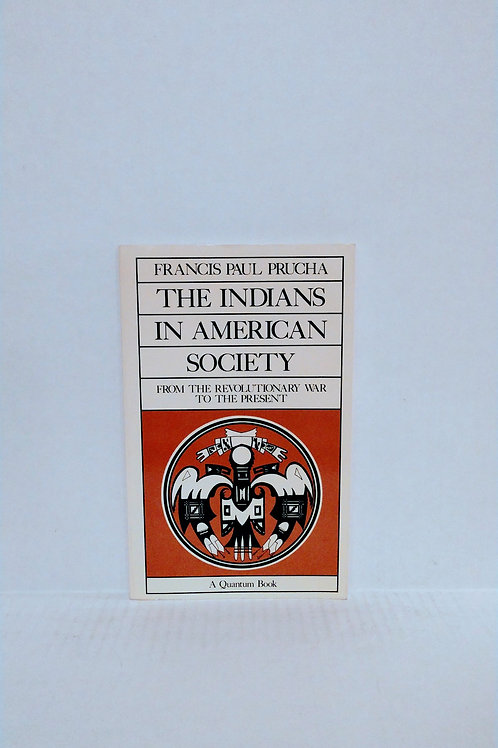 The Indians in American Society (Quantum Books) by Francis Paul Prucha