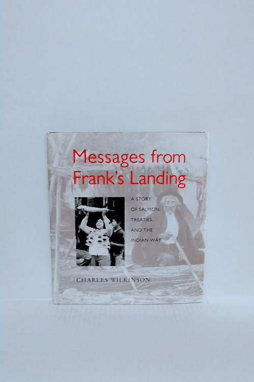 Messages from Franks Landing : a story of salmon, treaties, and the Indian way..