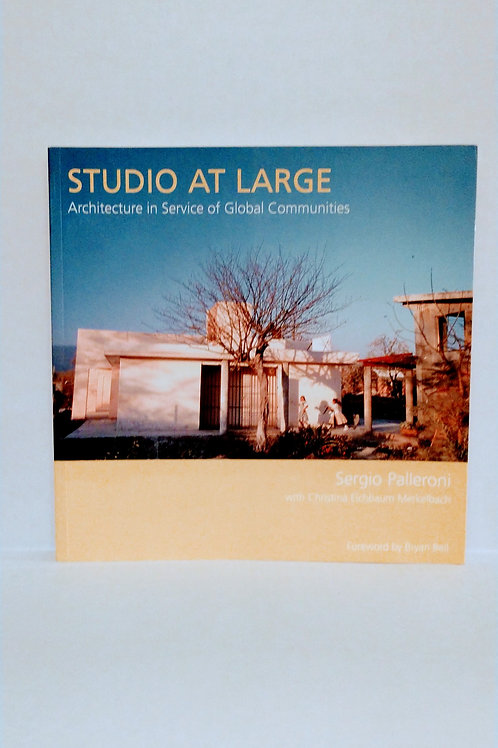 Studio at Large: Architecture in Service of Global Communities by Sergio Pallero